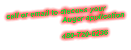 call or email to discuss your                             Auger application                                         480-720-6236